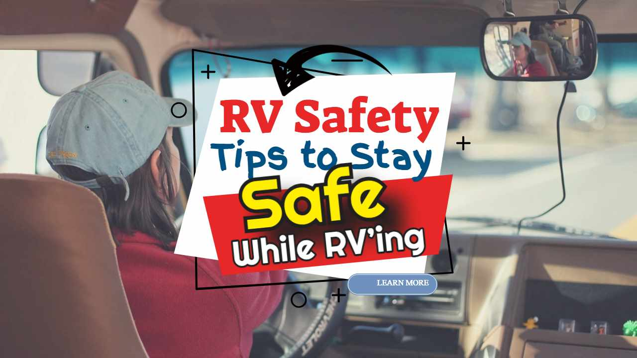 RV Safety Tips to Stay Safe While RV'ing